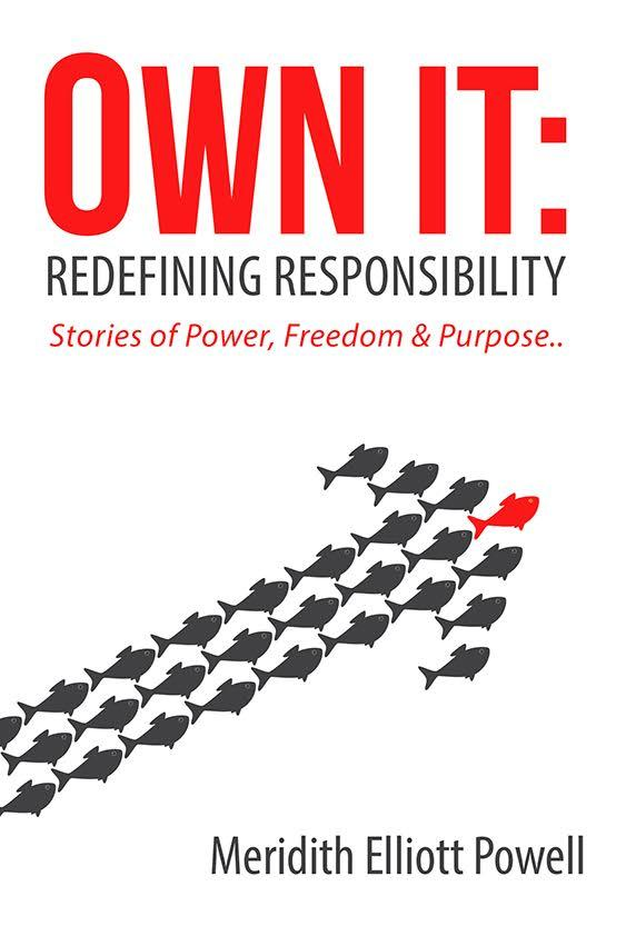 Own It: Redefining Responsibility – Stories of Power, Freedom & Purpose