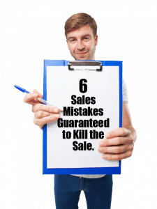 Six Sales Mistakes Guaranteed To Kill the Sale